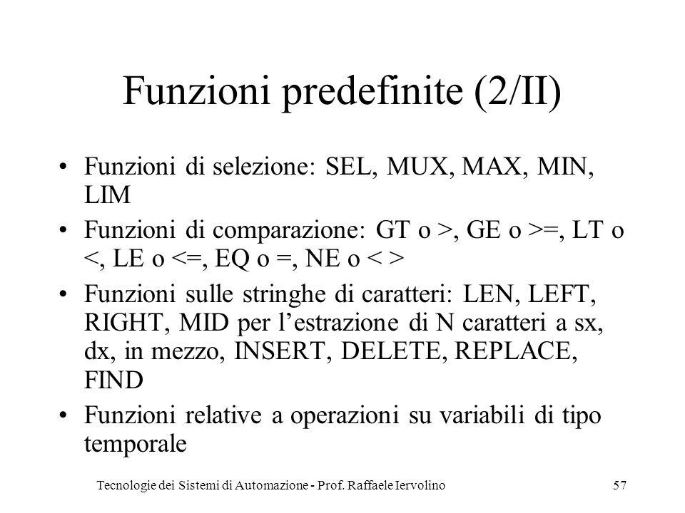 Tecnologie dei Sistemi di Automazione - Prof. Raffaele Iervolino57 Funzioni predefinite (2/II) Funzioni di selezione: SEL, MUX, MAX, MIN, LIM Funzioni