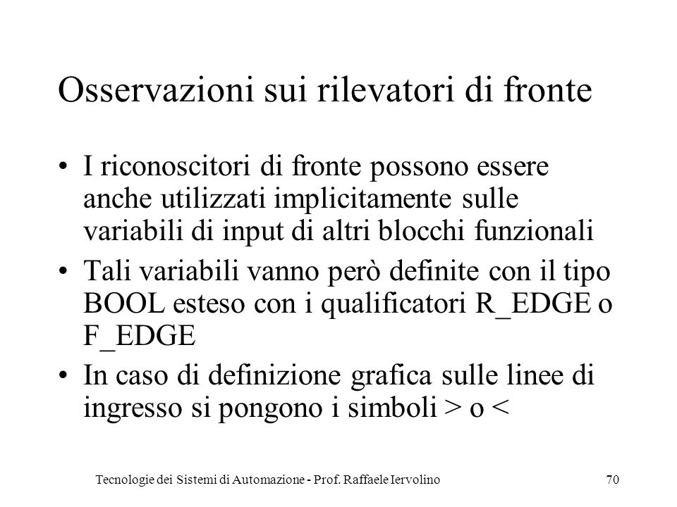 Tecnologie dei Sistemi di Automazione - Prof. Raffaele Iervolino70 Osservazioni sui rilevatori di fronte I riconoscitori di fronte possono essere anch