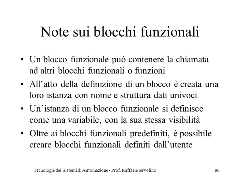 Tecnologie dei Sistemi di Automazione - Prof. Raffaele Iervolino80 Note sui blocchi funzionali Un blocco funzionale può contenere la chiamata ad altri