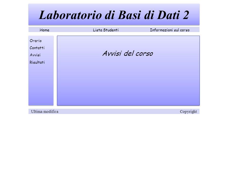 Avvisi del corso Laboratorio di Basi di Dati 2 Lista StudentiInformazioni sul corsoHome Orario Contatti Avvisi Risultati Ultima modifica Copyright