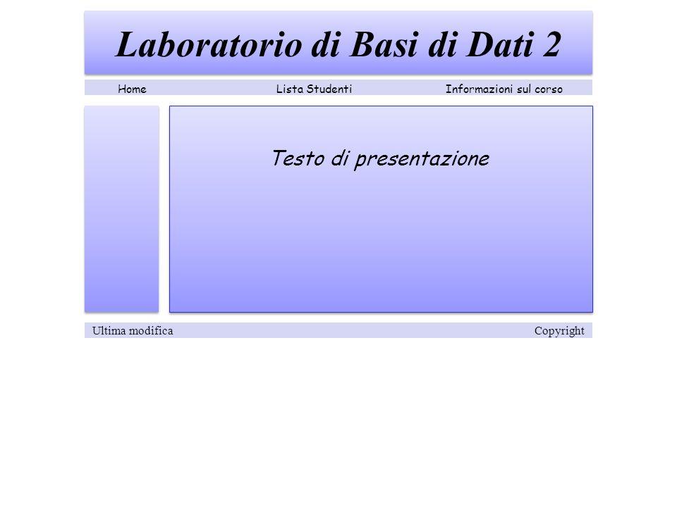 Laboratorio di Basi di Dati 2 Testo di presentazione Lista StudentiInformazioni sul corsoHome Ultima modifica Copyright