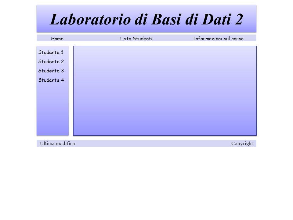 Studente 1 Laboratorio di Basi di Dati 2 Studente 2 Studente 3 Studente 4 Lista StudentiInformazioni sul corsoHome Ultima modifica Copyright