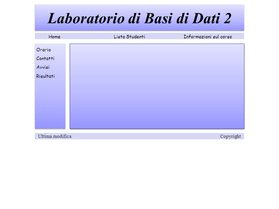 Laboratorio di Basi di Dati 2 Lista StudentiInformazioni sul corsoHome Orario Contatti Avvisi Risultati Ultima modifica Copyright