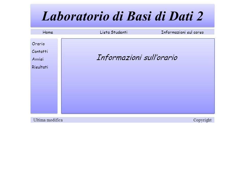 Informazioni sullorario Laboratorio di Basi di Dati 2 Lista StudentiInformazioni sul corsoHome Orario Contatti Avvisi Risultati Ultima modifica Copyright
