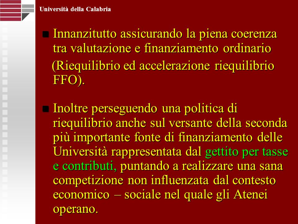 Innanzitutto assicurando la piena coerenza tra valutazione e finanziamento ordinario Innanzitutto assicurando la piena coerenza tra valutazione e finanziamento ordinario (Riequilibrio ed accelerazione riequilibrio FFO).