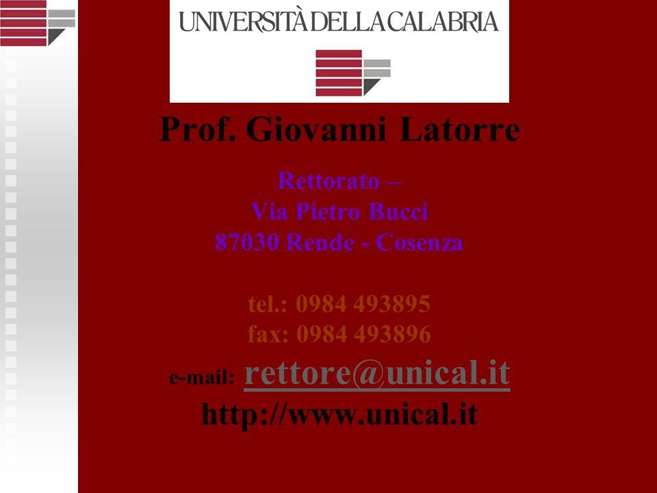 Prof. Giovanni Latorre Rettorato – Via Pietro Bucci 87030 Rende - Cosenza tel.: 0984 493895 fax: 0984 493896 e-mail: rettore@unical.it http://www.unic