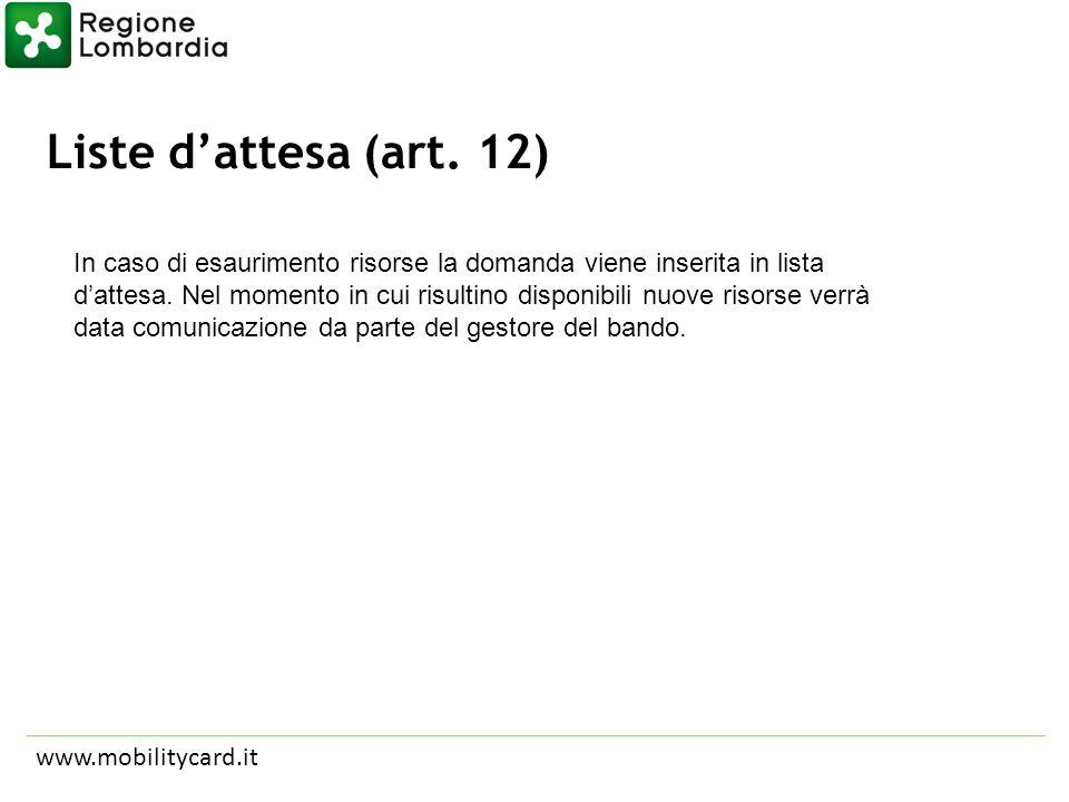 Liste dattesa (art. 12) www.mobilitycard.it In caso di esaurimento risorse la domanda viene inserita in lista dattesa. Nel momento in cui risultino di