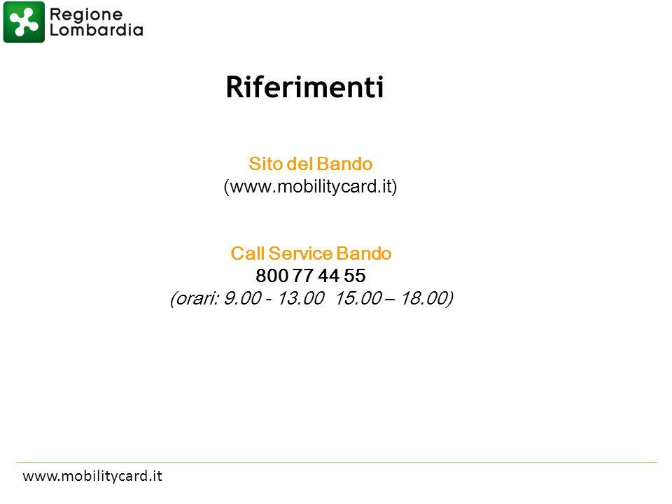 Riferimenti www.mobilitycard.it Sito del Bando (www.mobilitycard.it) Call Service Bando 800 77 44 55 (orari: 9.00 - 13.00 15.00 – 18.00)