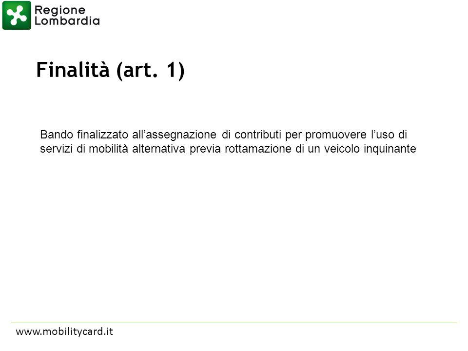 Finalità (art. 1) www.mobilitycard.it Bando finalizzato allassegnazione di contributi per promuovere luso di servizi di mobilità alternativa previa ro