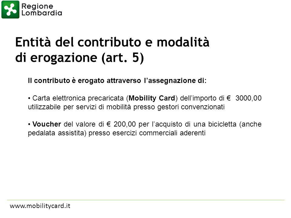 Entità del contributo e modalità di erogazione (art. 5) www.mobilitycard.it Il contributo è erogato attraverso lassegnazione di: Carta elettronica pre