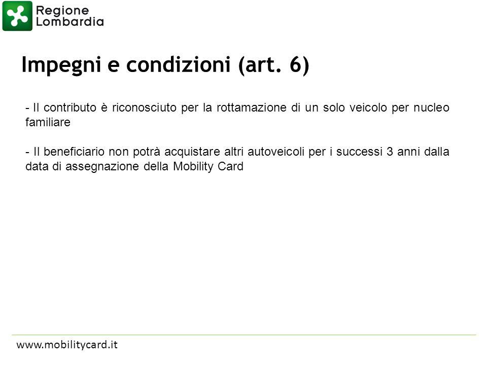 Impegni e condizioni (art. 6) www.mobilitycard.it - Il contributo è riconosciuto per la rottamazione di un solo veicolo per nucleo familiare - Il bene