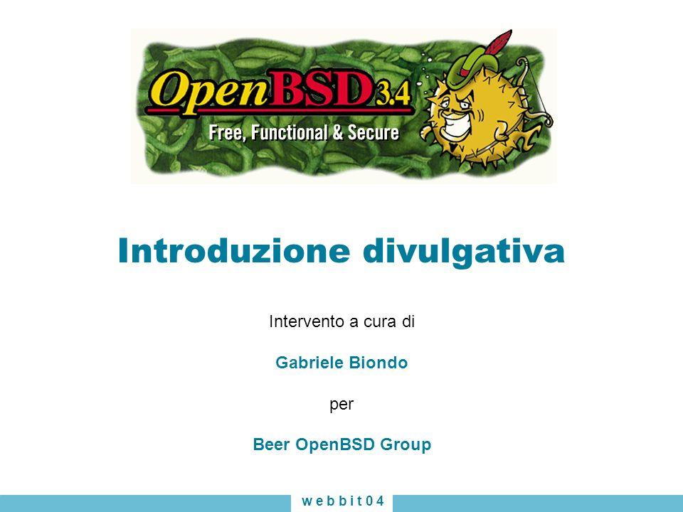 Introduzione divulgativa Intervento a cura di Gabriele Biondo per Beer OpenBSD Group w e b b i t 0 4