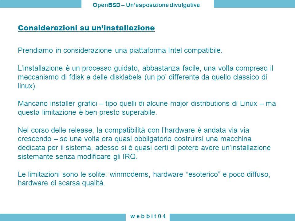 OpenBSD – Unesposizione divulgativa w e b b i t 0 4 Considerazioni su uninstallazione Prendiamo in considerazione una piattaforma Intel compatibile. L