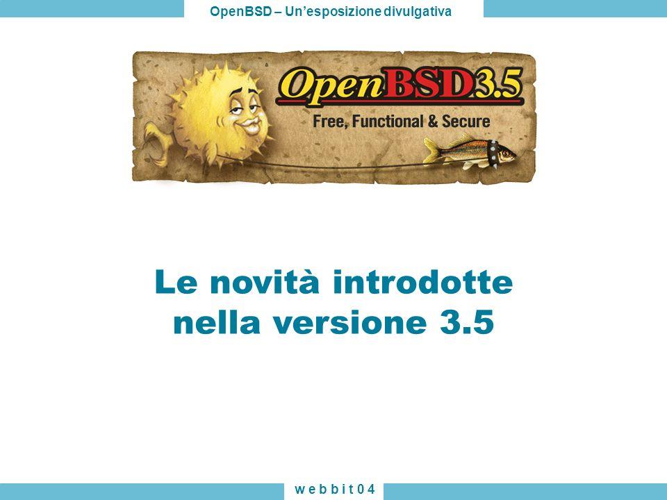 OpenBSD – Unesposizione divulgativa w e b b i t 0 4 Le novità introdotte nella versione 3.5