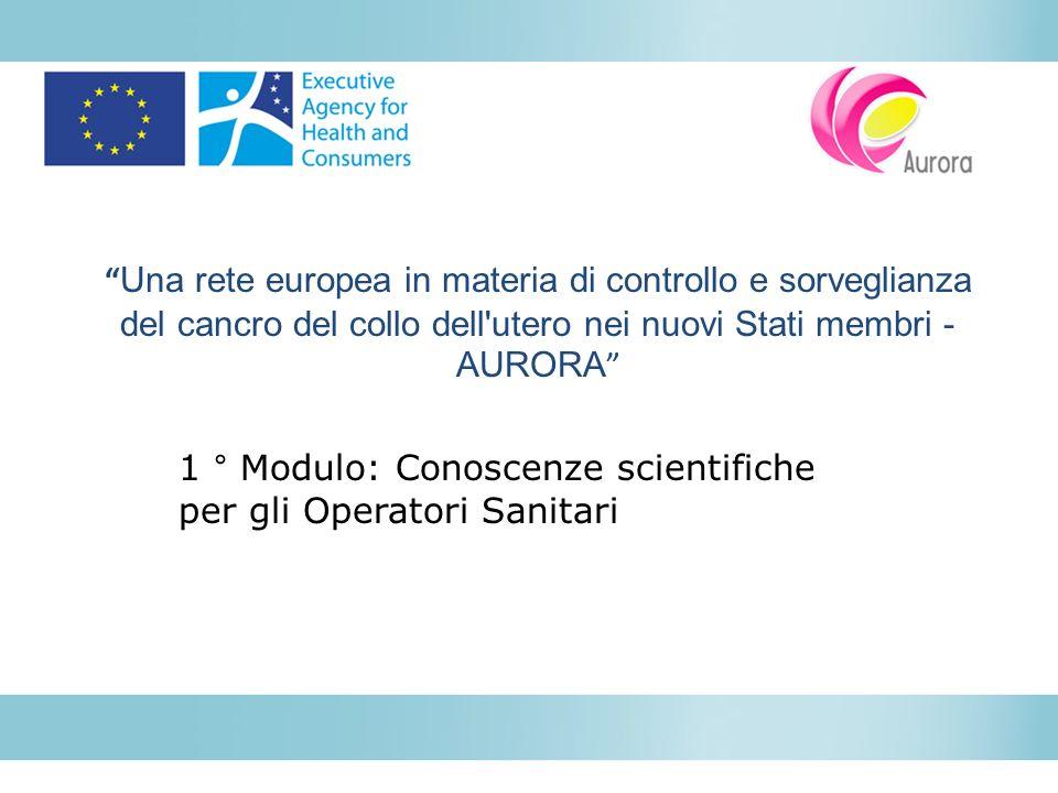 Una rete europea in materia di controllo e sorveglianza del cancro del collo dell'utero nei nuovi Stati membri - AURORA 1 ° Modulo: Conoscenze scienti