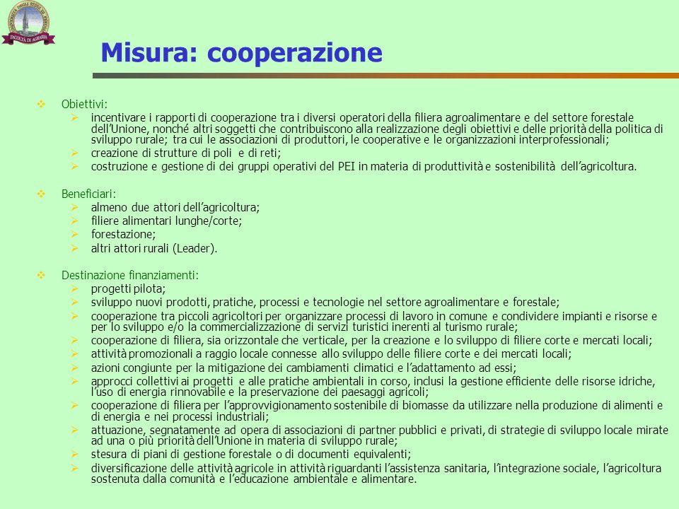 Misura: cooperazione Obiettivi: incentivare i rapporti di cooperazione tra i diversi operatori della filiera agroalimentare e del settore forestale de