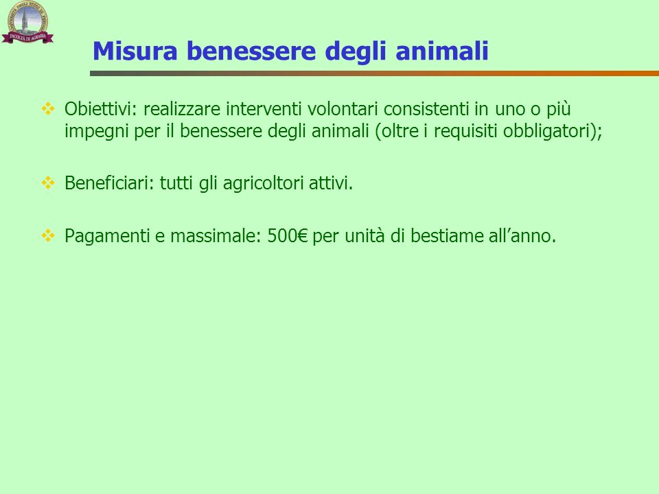 Misura benessere degli animali Obiettivi: realizzare interventi volontari consistenti in uno o più impegni per il benessere degli animali (oltre i req
