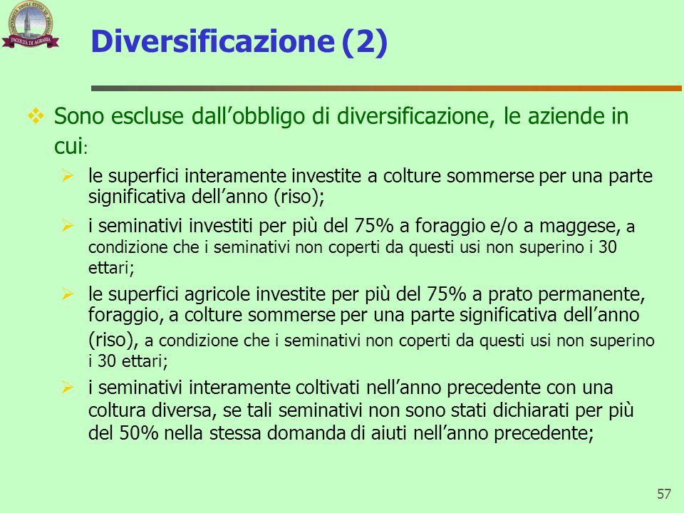 Diversificazione (2) Sono escluse dallobbligo di diversificazione, le aziende in cui : le superfici interamente investite a colture sommerse per una p