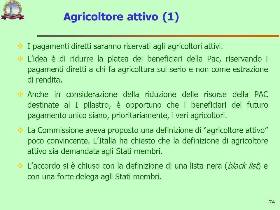 Agricoltore attivo (1) I pagamenti diretti saranno riservati agli agricoltori attivi. Lidea è di ridurre la platea dei beneficiari della Pac, riservan