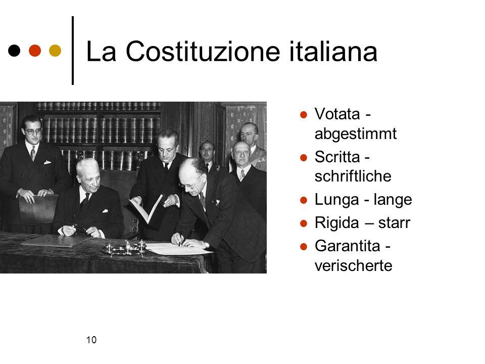 10 La Costituzione italiana Votata - abgestimmt Scritta - schriftliche Lunga - lange Rigida – starr Garantita - verischerte