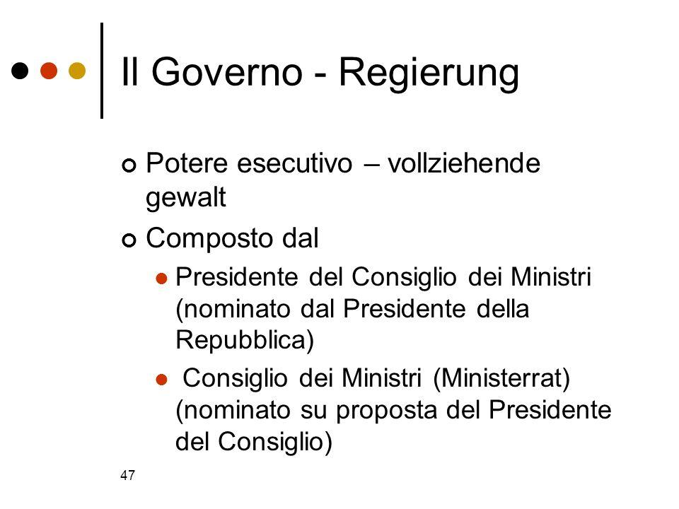 47 Il Governo - Regierung Potere esecutivo – vollziehende gewalt Composto dal Presidente del Consiglio dei Ministri (nominato dal Presidente della Rep