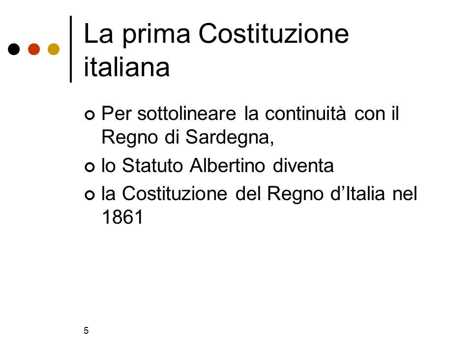 5 La prima Costituzione italiana Per sottolineare la continuità con il Regno di Sardegna, lo Statuto Albertino diventa la Costituzione del Regno dItal