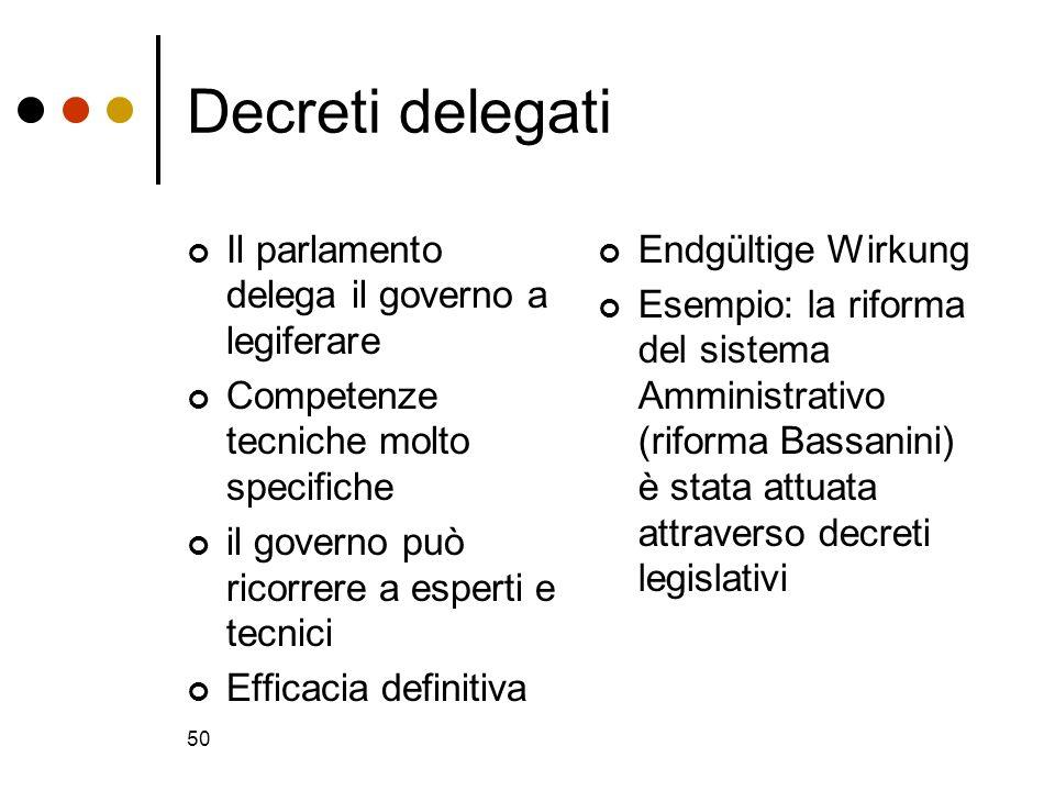 50 Decreti delegati Il parlamento delega il governo a legiferare Competenze tecniche molto specifiche il governo può ricorrere a esperti e tecnici Eff