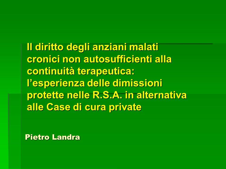 Pietro Landra Il diritto degli anziani malati cronici non autosufficienti alla continuità terapeutica: lesperienza delle dimissioni protette nelle R.S