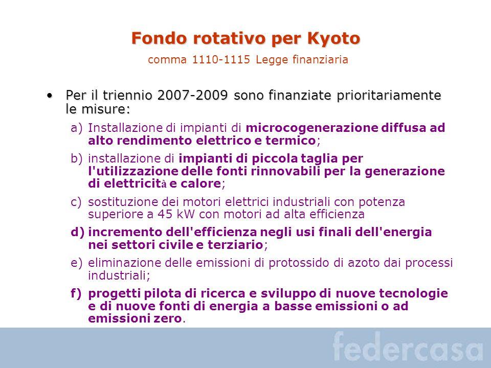 Fondo rotativo per Kyoto Fondo rotativo per Kyoto comma 1110-1115 Legge finanziaria Per il triennio 2007-2009 sono finanziate prioritariamente le misu