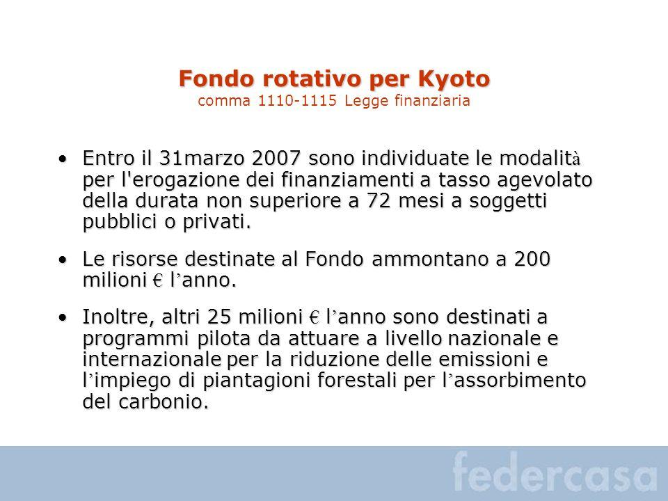Fondo rotativo per Kyoto Fondo rotativo per Kyoto comma 1110-1115 Legge finanziaria Entro il 31marzo 2007 sono individuate le modalit à per l'erogazio