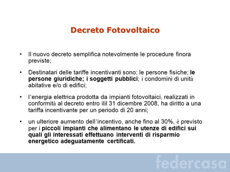 Decreto Fotovoltaico Il nuovo decreto semplifica notevolmente le procedure finora previste;Il nuovo decreto semplifica notevolmente le procedure finor