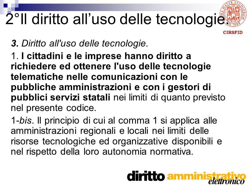 CIRSFID 2°Il diritto alluso delle tecnologie. 3. Diritto all uso delle tecnologie.