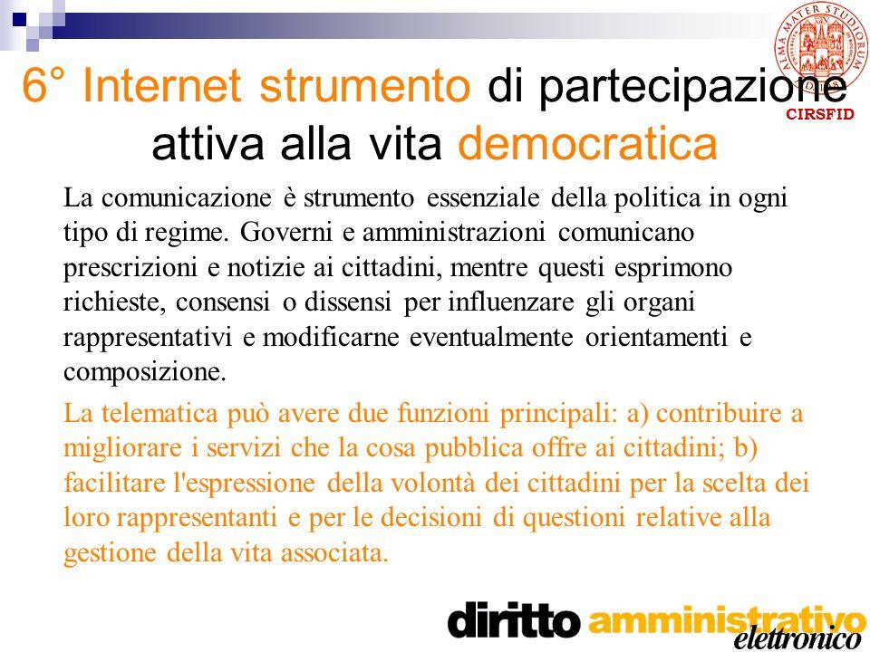 CIRSFID 6° Internet strumento di partecipazione attiva alla vita democratica La comunicazione è strumento essenziale della politica in ogni tipo di regime.