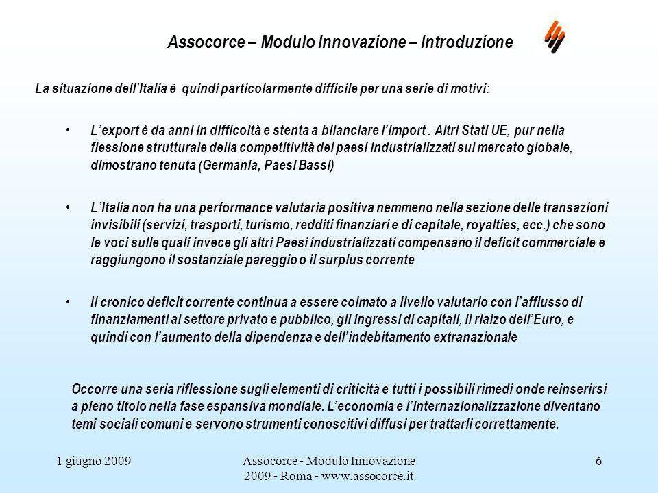 1 giugno 2009Assocorce - Modulo Innovazione 2009 - Roma - www.assocorce.it 7 Assocorce – Modulo Innovazione – Introduzione CHE COSA POSSIAMO FARE COME SISTEMA .