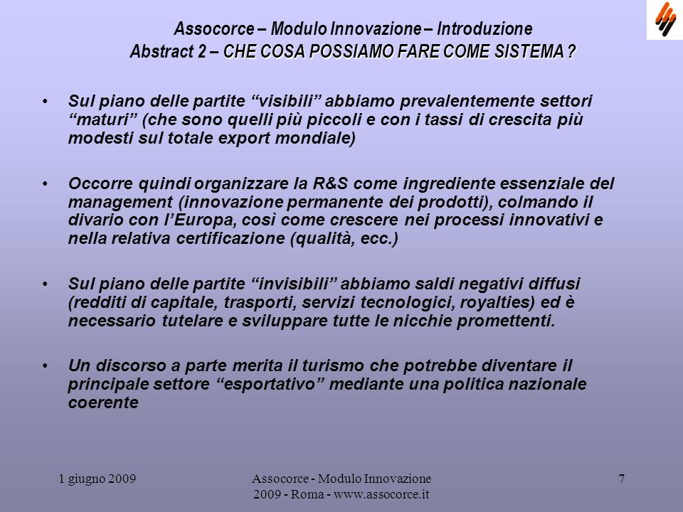1 giugno 2009Assocorce - Modulo Innovazione 2009 - Roma - www.assocorce.it 8 Assocorce – Modulo Innovazione – Introduzione Per brevità non si considerano qui le operazioni valutarie passive: importazioni, attrazione investimenti esteri, indebitamento estero, ecc.