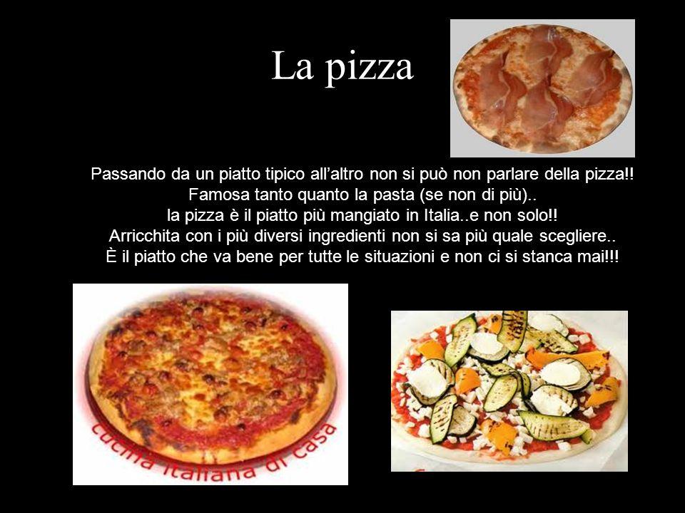 La pizza Passando da un piatto tipico allaltro non si può non parlare della pizza!! Famosa tanto quanto la pasta (se non di più).. la pizza è il piatt