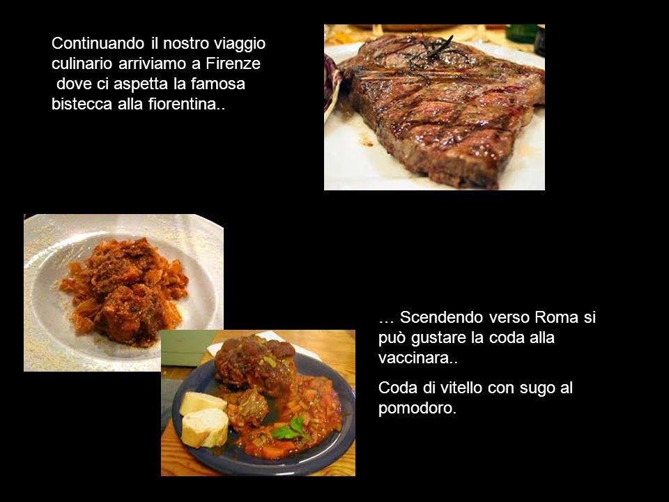 Continuando il nostro viaggio culinario arriviamo a Firenze dove ci aspetta la famosa bistecca alla fiorentina.. … Scendendo verso Roma si può gustare
