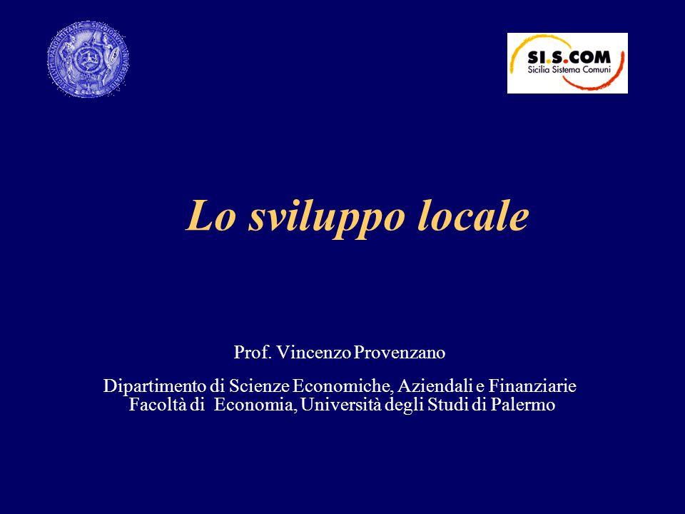 Lo sviluppo locale Prof. Vincenzo Provenzano Dipartimento di Scienze Economiche, Aziendali e Finanziarie Facoltà di Economia, Università degli Studi d