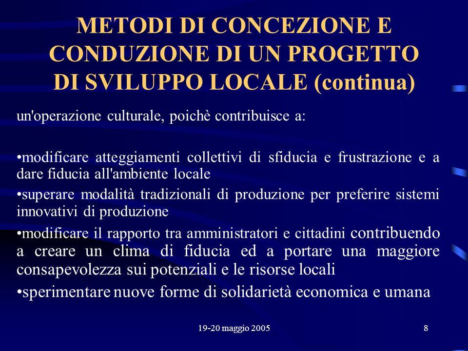 19-20 maggio 20058 METODI DI CONCEZIONE E CONDUZIONE DI UN PROGETTO DI SVILUPPO LOCALE (continua) un'operazione culturale, poichè contribuisce a: modi