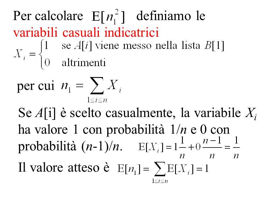 Per calcolare definiamo le variabili casuali indicatrici per cui Se A[i] è scelto casualmente, la variabile X i ha valore 1 con probabilità 1/n e 0 co