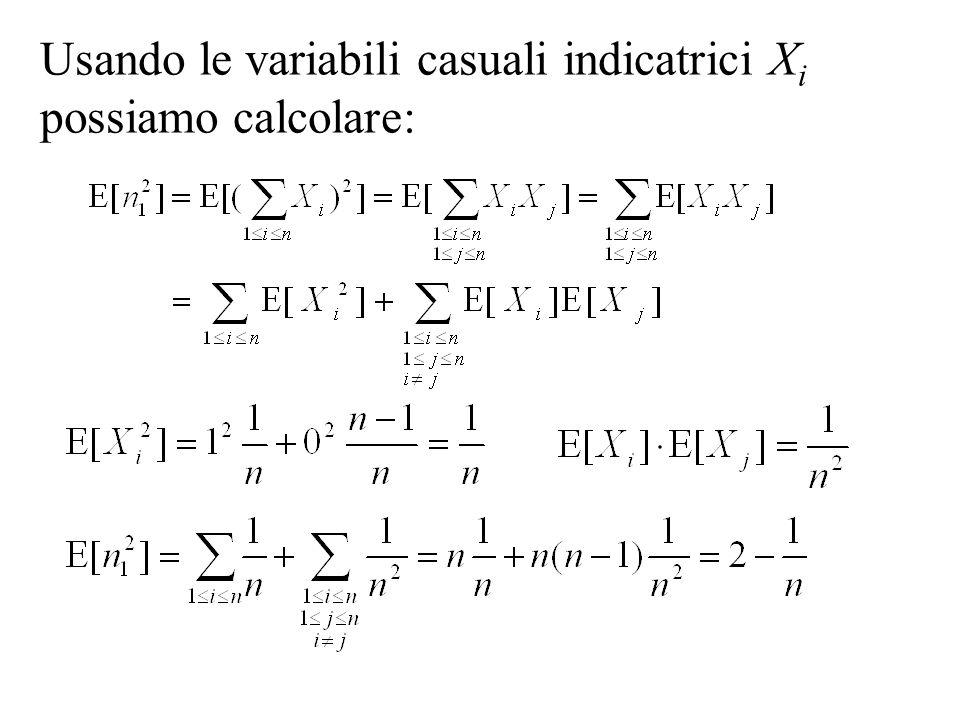 Usando le variabili casuali indicatrici X i possiamo calcolare: