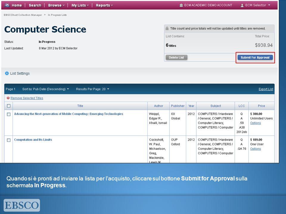 Quando si è pronti ad inviare la lista per lacquisto, cliccare sul bottone Submit for Approval sulla schermata In Progress.