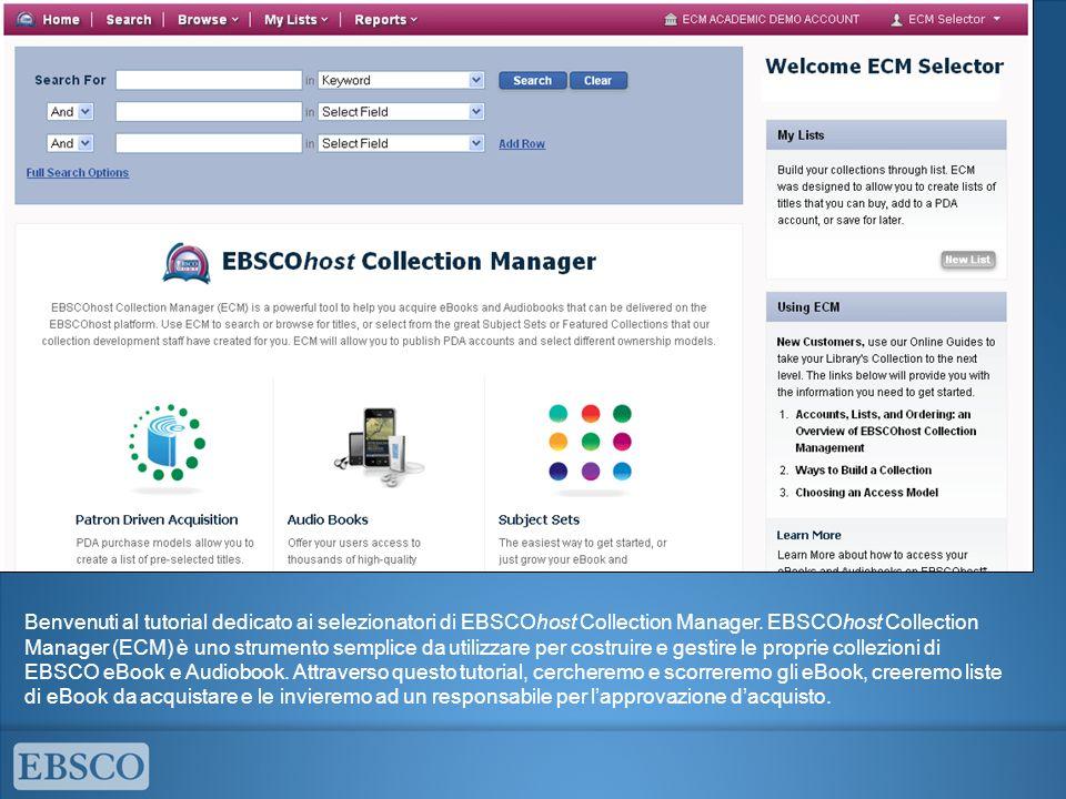 Benvenuti al tutorial dedicato ai selezionatori di EBSCOhost Collection Manager. EBSCOhost Collection Manager (ECM) è uno strumento semplice da utiliz