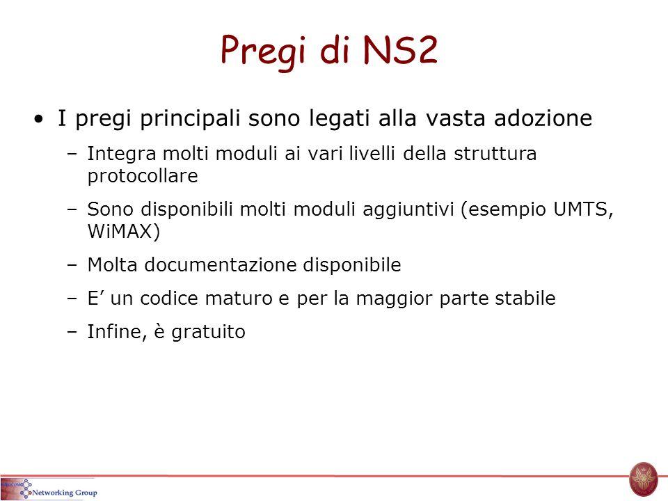 Pregi di NS2 I pregi principali sono legati alla vasta adozione –Integra molti moduli ai vari livelli della struttura protocollare –Sono disponibili m