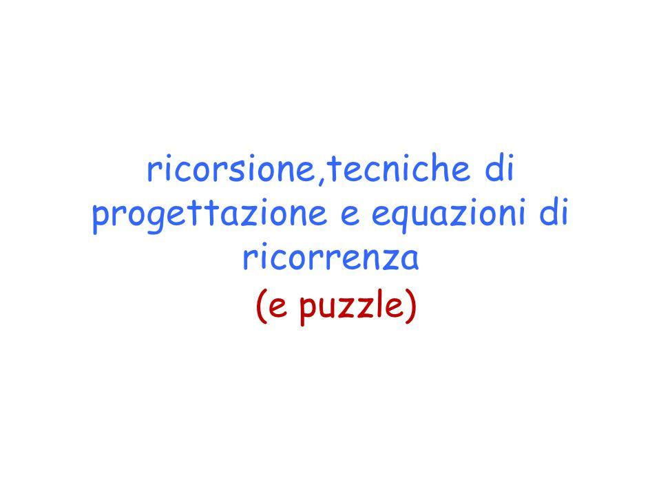 ricorsione,tecniche di progettazione e equazioni di ricorrenza (e puzzle)