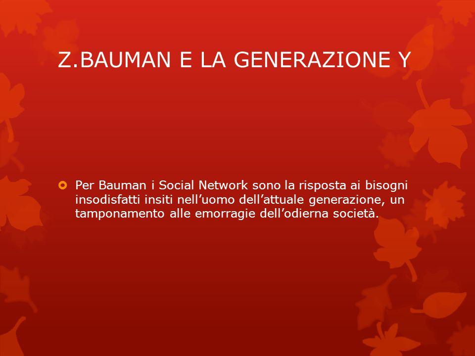 Z.BAUMAN E LA GENERAZIONE Y Per Bauman i Social Network sono la risposta ai bisogni insodisfatti insiti nelluomo dellattuale generazione, un tamponame
