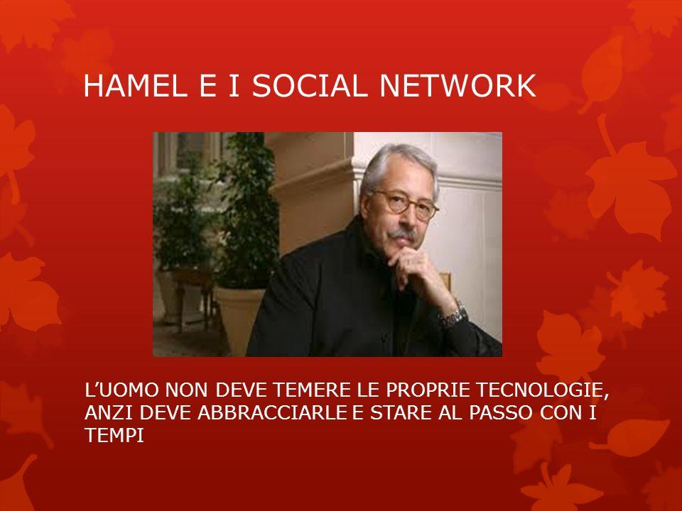 HAMEL E I SOCIAL NETWORK LUOMO NON DEVE TEMERE LE PROPRIE TECNOLOGIE, ANZI DEVE ABBRACCIARLE E STARE AL PASSO CON I TEMPI