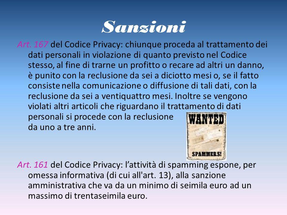 Sanzioni Art. 167 del Codice Privacy: chiunque proceda al trattamento dei dati personali in violazione di quanto previsto nel Codice stesso, al fine d