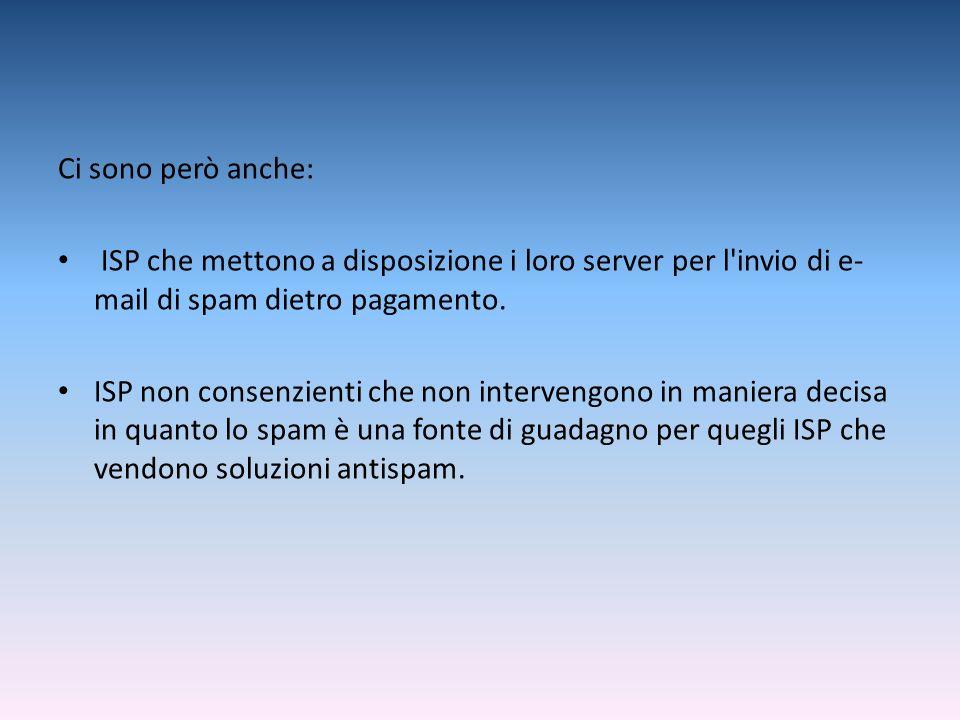 Ci sono però anche: ISP che mettono a disposizione i loro server per l'invio di e- mail di spam dietro pagamento. ISP non consenzienti che non interve