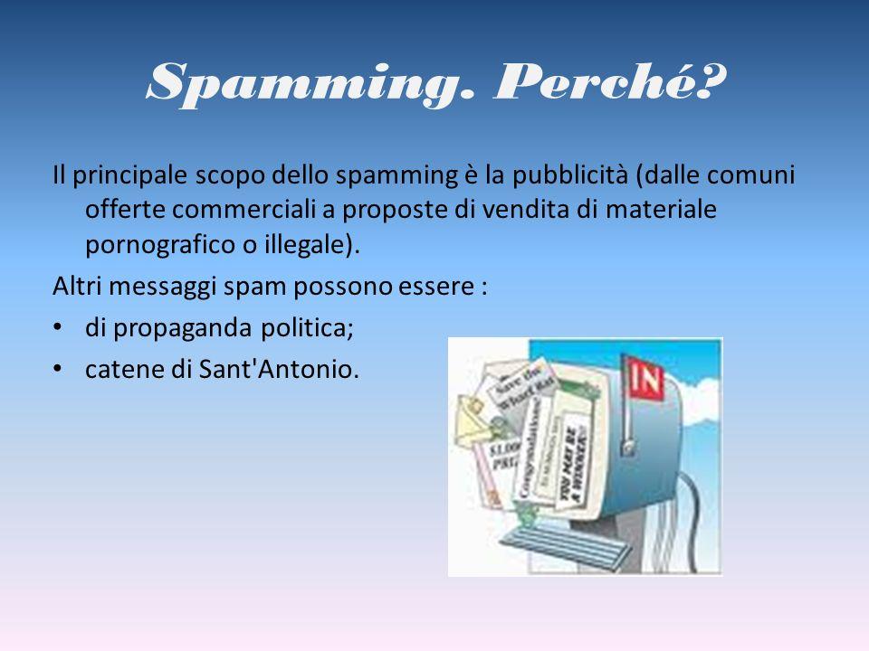 Spamming. Perché? Il principale scopo dello spamming è la pubblicità (dalle comuni offerte commerciali a proposte di vendita di materiale pornografico